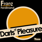 FRANZ FERDINAND – Darts of Pleasure