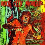 ROCK CITY MORGUE -The Boy Who Cried Werewolf