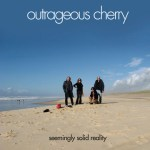 OUTRAGEOUS CHERRY – Seemingly Solid Reality