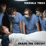 TERRIBLE TWOS – Crash The Circuit