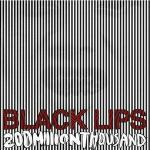 BLACK LIPS – 200 Million Thousand