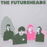 THE FUTUREHEADS – The Futureheads