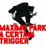 MAXIMO PARK – A Certain Trigger