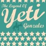 YETI – The Legend Of Yeti Gonzales