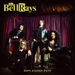 THE BELLRAYS – Have A Little Faith