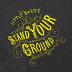 LITTLE BARRIE – Stand Your Ground