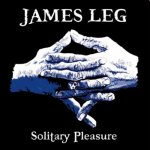 JAMES LEG – Solitary Pleasure