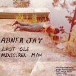ABNER JAY – Last Ole Ministrel Man