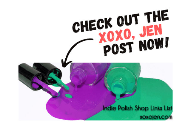 "Pictured here is the original image/thumbnail from xoxo, Jen blog post of indie polish maker - image features ""Check out the xoxo, jen post now"" with an arrow to original picture and a link to the post"