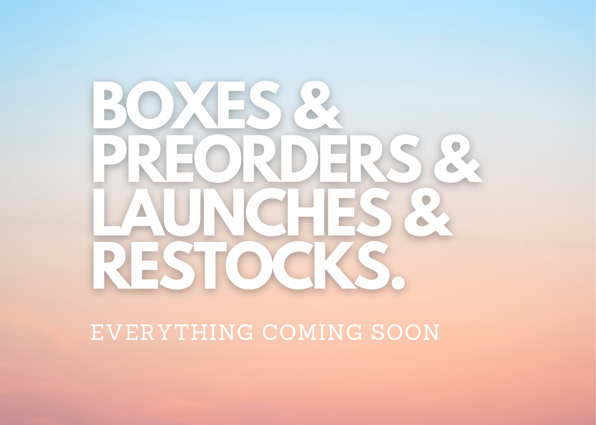 May 2021  – Everything Coming Soon