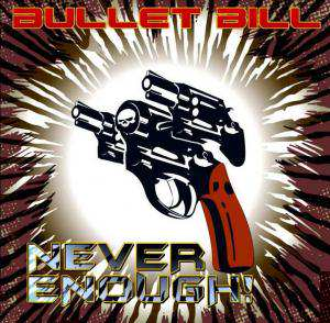 Bullet Bill - Never enough