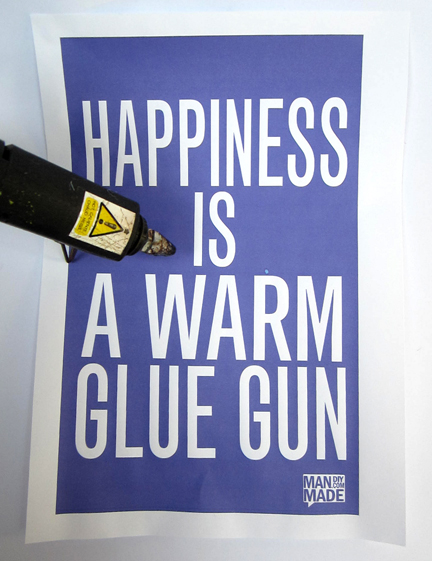 Happiness is a Warm Glue Gun Poster