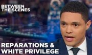 Reparations & White Privilege – Between the Scenes | The Daily Show