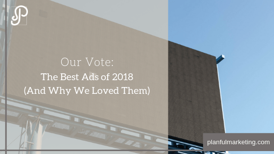 Our Vote for the Best Ads of 2018 (And Why We Loved Them)