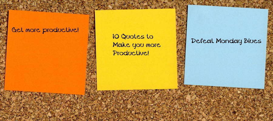 10 Powerful Quotes To Help Your Productivity