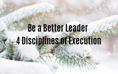 Be a Better Leader – 4 Disciplines of Execution