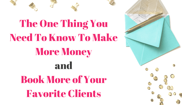 Make More Money AND Book More of Your Favorite Clients