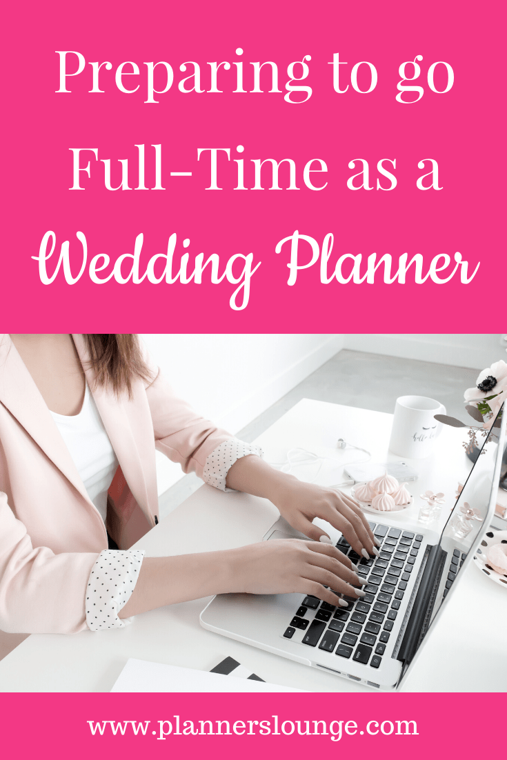 Whatever your situation, here are a few tips and things to consider in preparation for going full-time with as a wedding planner. From Planner\'s Lounge, the #1 resource site and community for wedding and event planners.