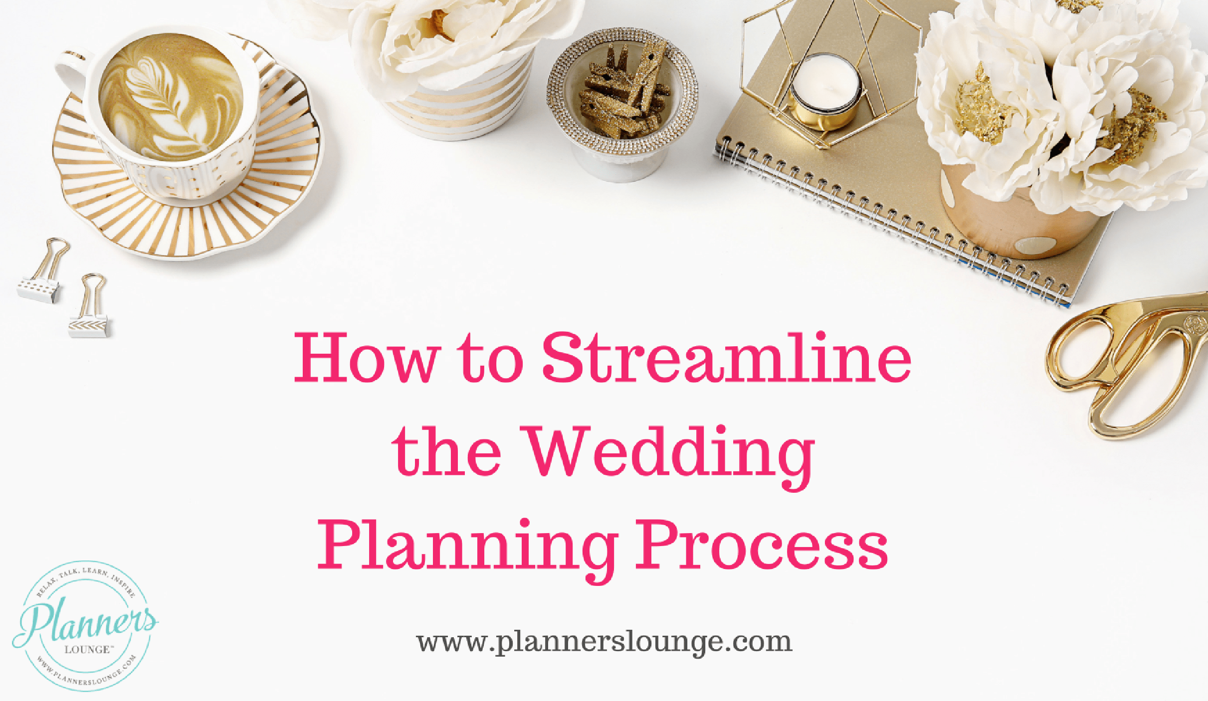 How To Streamline The Wedding Planning Process