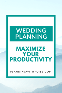 Wedding Planning – Maximize Your Productivity