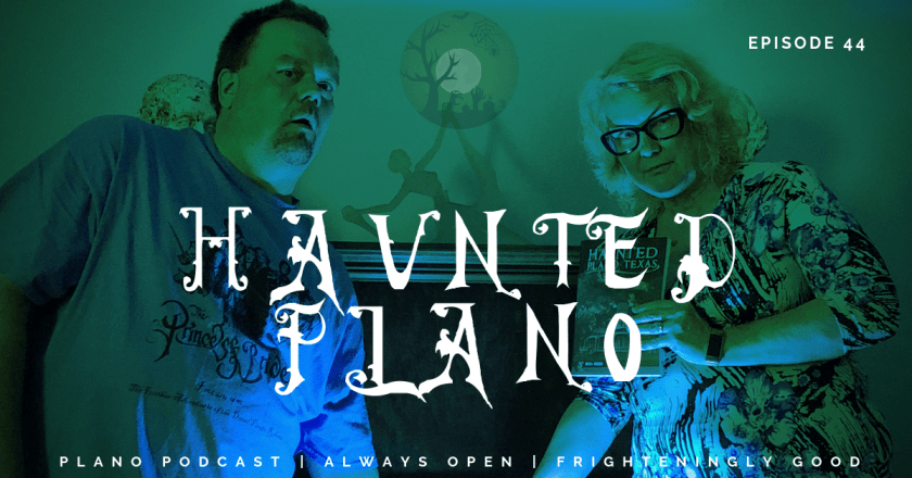 Plano Podcast Haunted Plano Episode 44
