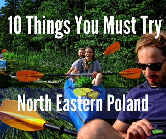 what to do in north eastern poland kayaking trekking dining