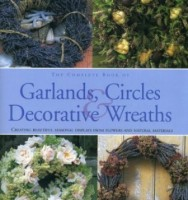 The Complete Book of Garlands, Circles & Decorative Wreaths by Fiona Barnett and Terrence Moore