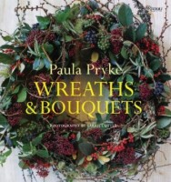 Wreaths & Bouquets by Paula Pryke