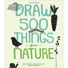 Draw 500 Things from Nature by Eloise Renouf