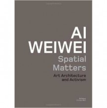 Spatial Matters: Art Architecture and Activism by Weiwei Ai