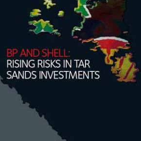 BP and Shell: Rising Risks in Tar Sands Investment