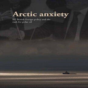 Arctic Anxiety: BP, British foreign policy and the rush for polar oil
