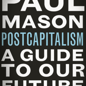 The new is being born - reflections on Paul Mason's 'Postcapitalism'