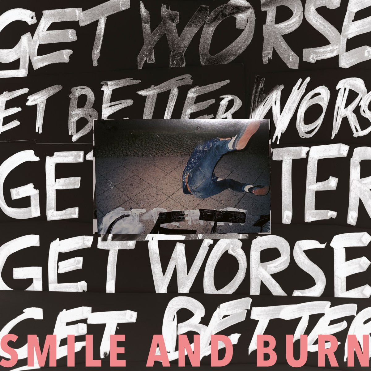 Smile And Burn - Get Better Get Worse