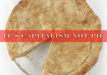 It's capitalism, not pie