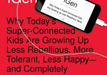 iGen: Why Today's Super-Connected Kids Are Growing Up Less Rebellious, More Tolerant, Less Happy--and Completely Unprepared for Adulthood--and What That Means for the Rest of U