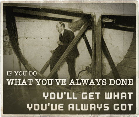 What you've always done will get you what you've always got