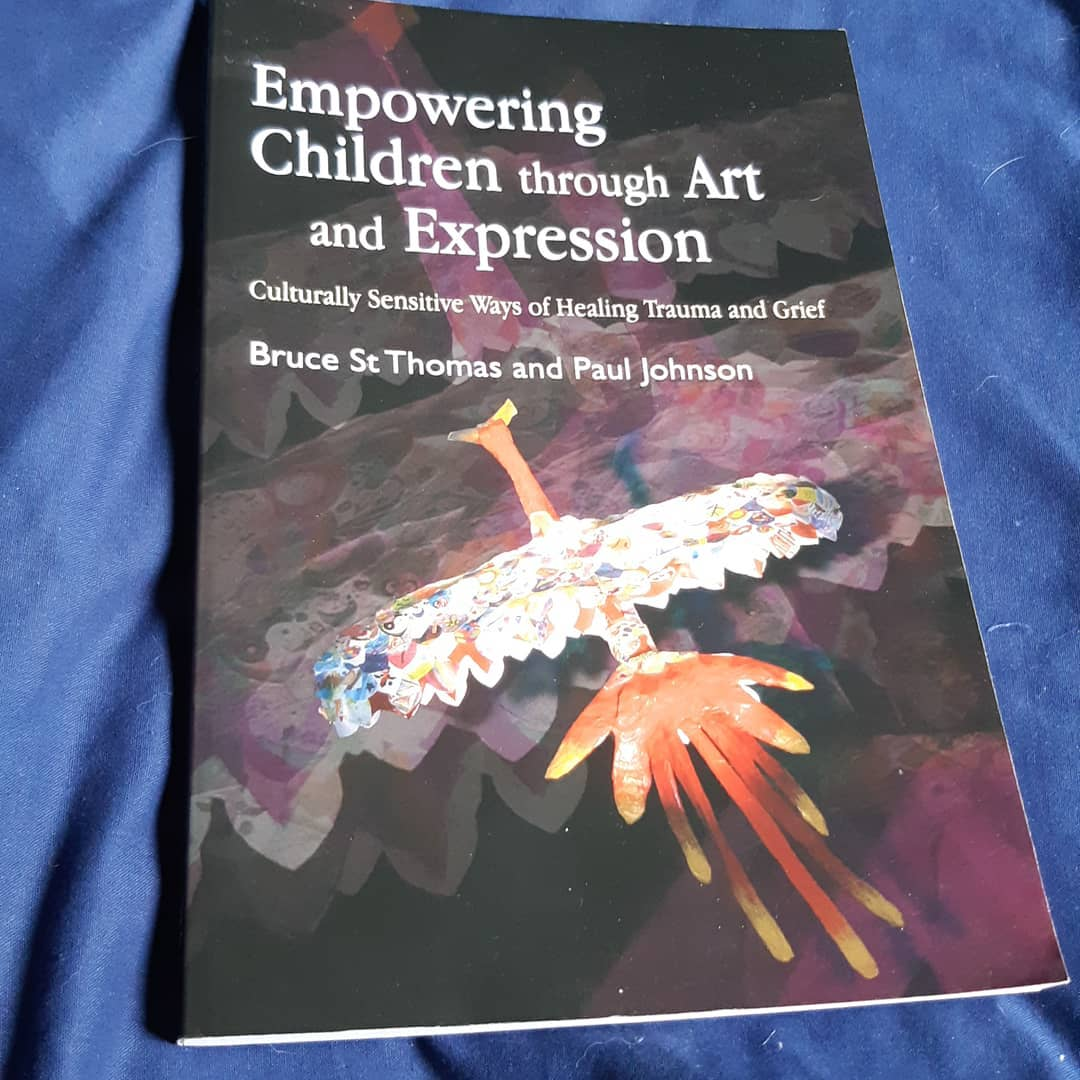Empowering Children through Art and Expression culturally sensitive ways of healing Trauma and Grief by Bruce St Thomas and Paul Johnson
