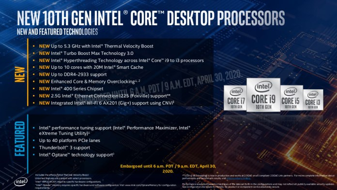"""The platofmr improvements for desktop comet lake and the 400 series chipsets - speeds up to 5.3GHz, turbo boost max 3.0, HT across core i9 to i3 processors, up to 10 cores and 20MB cache, up to DDR4-2933, 'enhanced core and memory overclocking', intel 400 series chipset, 2.5G Intel ethernet I225 (foxville) support and integrated intel wi-fi 6 ax201 (Gig+) support using CNVi. Also features are Intel performance maximizer and XTU support, up to 40 """"platform"""" (cpu+chipset) PCIe lanes, thunderbolt 3 support and optane support."""