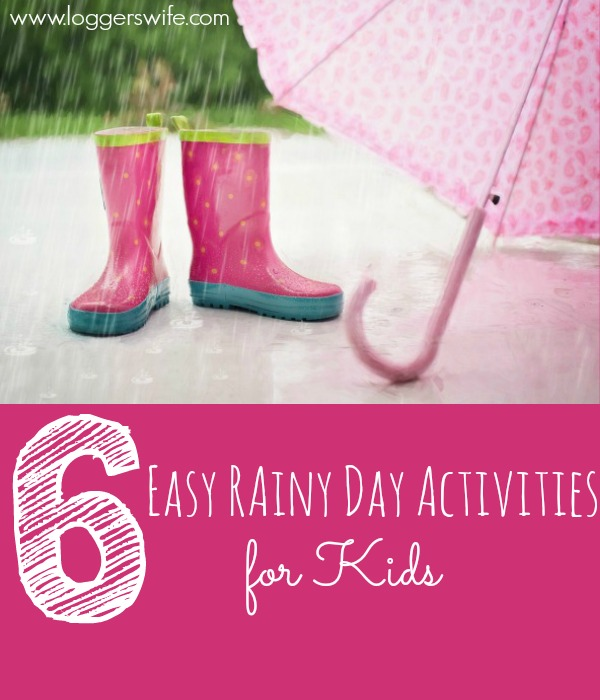 6 Easy Rainy Day Activities from Logger's Wife Blog.
