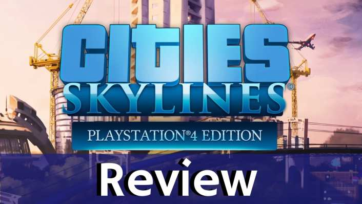 Review: Cities: Skylines - PS4 Edition - PS4