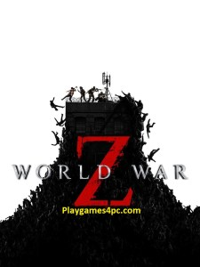 World War Z Highly Compressed For PC Game Free Download Here 2021