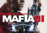 Mafia 3 Game For PC With Torrent Free Download (Android + Mac)