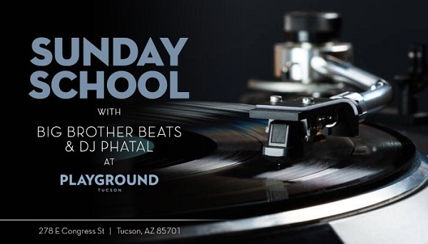 SUNDAY SCHOOL WITH BIG BROTHER BEATS AND DJ PHATAL AT PLAYGROUND BAR AND LOUNGE
