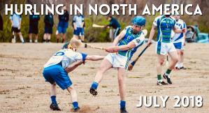 Hurling in North America News July 2018