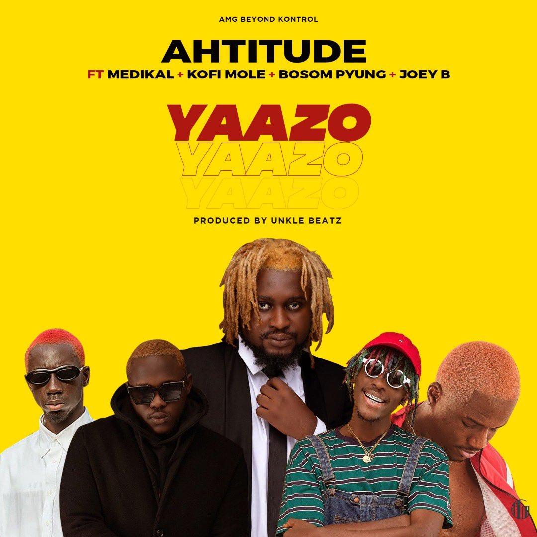 Ahtitude - Yaazo (feat. Medikal, Bosom P Yung, Kofi Mole & Joey B)