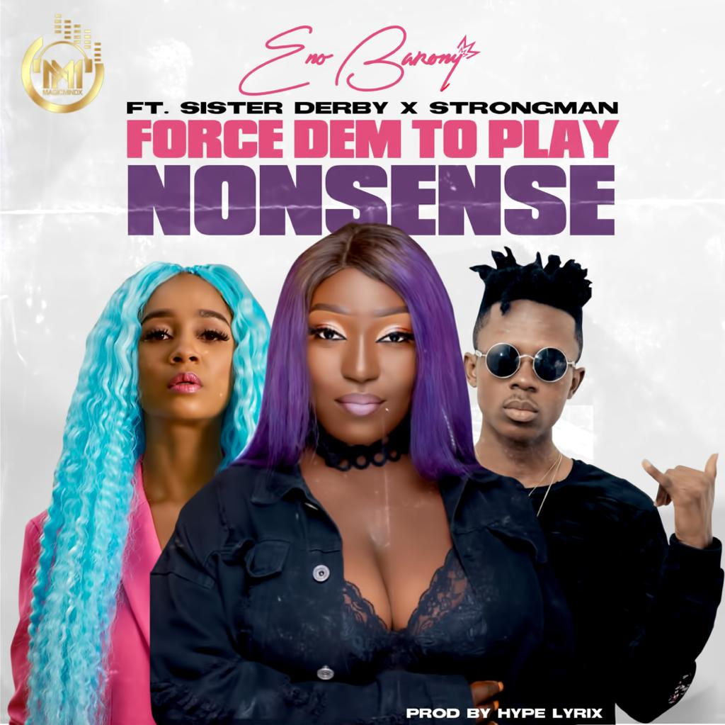 Eno Barony - Force Dem to Play Nonsense (feat. Sister Derby & Strongman)