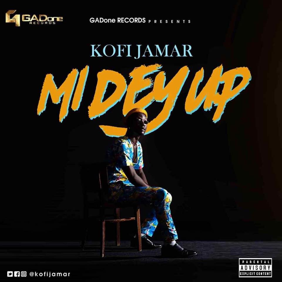 Kofi Jamar - Mi Dey Up Lyrics