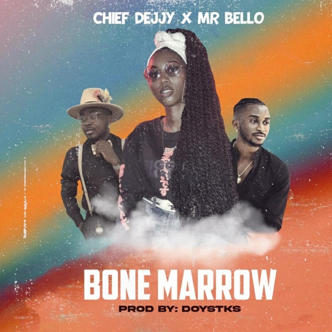 Chief Dejjy & Mr Bello - Bone Marrow