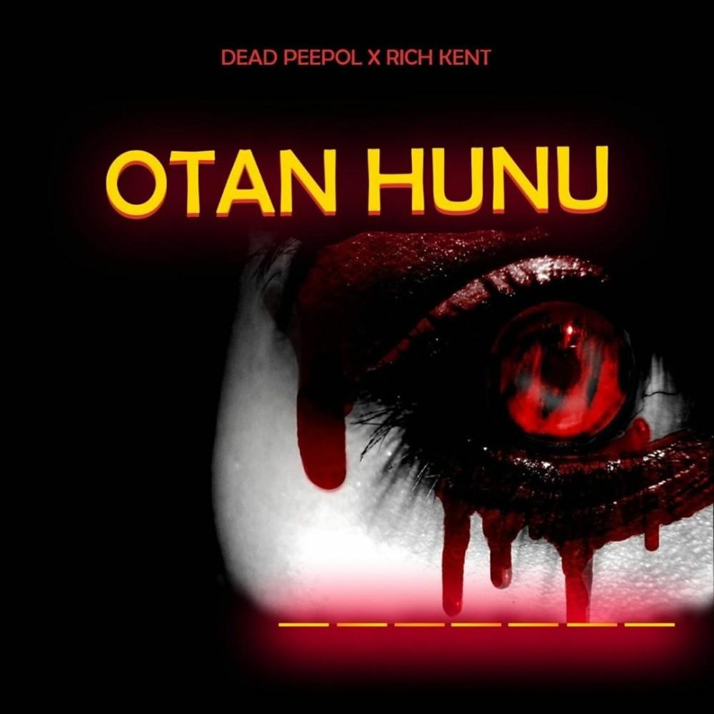 Dead Peepol & Rich Kent - Otan Hunu